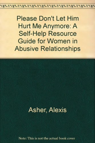 9781878179142: Please Don't Let Him Hurt Me Anymore: A Self-Help Resource Guide for Women in Abusive Relationships