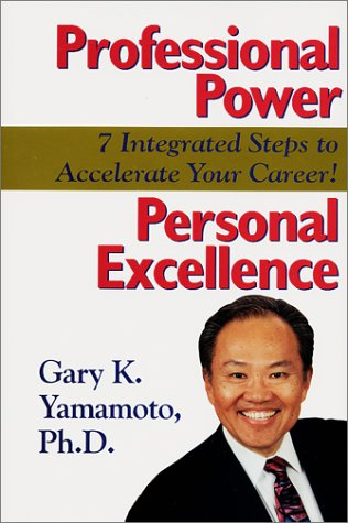 Professional Power, Personal Excellence: 7 Integrated Steps to Accelerate Your Career!: Yamamoto, ...