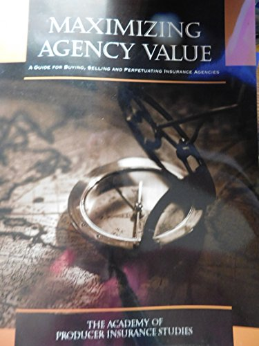 9781878204578: Maximizing agency value: A guide for buying, selling, and perpetuating insurance agencies