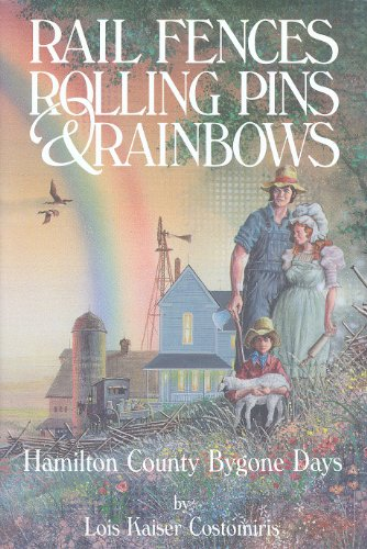 Rail Fences, Rolling Pins and Rainbows (Inscribed By Author): Costomiris, Lois Kaiser