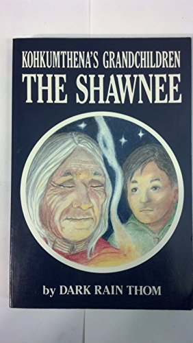 The Shawnee: Kohkumthena's Grandchildren: Thom, Dark Rain