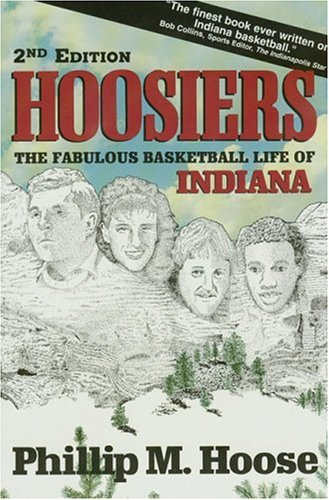 Hoosiers: The Fabulous Basketball Life of Indiana: Phillip M. Hoose