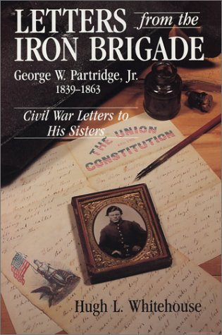 9781878208477: Letters from the Iron Brigade: George W. Partridge, Jr. 1839-1863 / Civil War Letters to His Sisters