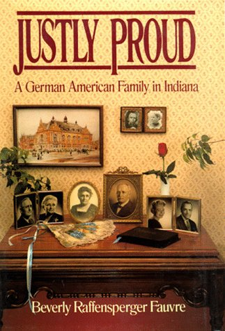 JUSTLY PROUD : A German American Family in Indiana