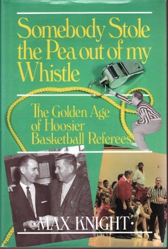 9781878208620: Somebody Stole the Pea Out of My Whistle: The Golden Age of Hoosier Basketball Referees