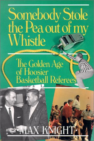 9781878208637: Somebody Stole the Pea Out of My Whistle: The Golden Age of Hoosier Basketball Referees