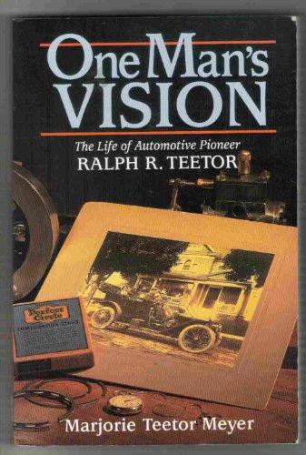 One Man's Vision: The Life of Automotive Pioneer Ralph R. Teetor: Marjorie Teetor Meyer