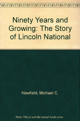 Ninety Years and Growning: The Story ofLincoln National: Hawfield, Michael C.