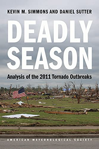 Deadly Season: Analysis of the 2011 Tornado Outbreaks: Simmons, Kevin M.; Sutter, Daniel