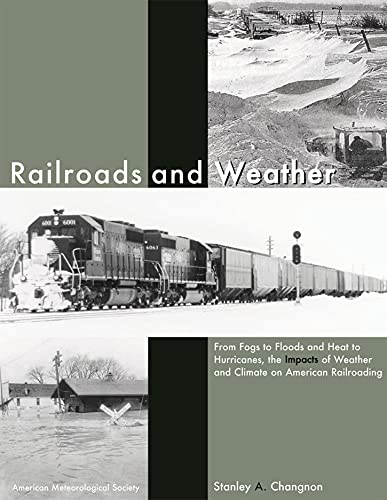 9781878220738: Railroads and Weather: From Fogs to Floods and Heat to Hurricanes, the Impacts of Weather and Climate on American Railroading
