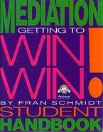 9781878227218: Mediation: Getting to Win Win Student Handbook, Grades 8-12