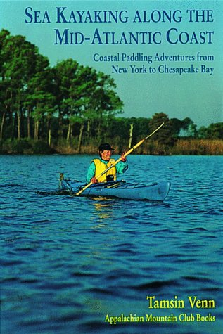 Sea Kayaking Along the Mid-Atlantic Coast: Coastal Paddling Adventures from New York to Chesapeake ...