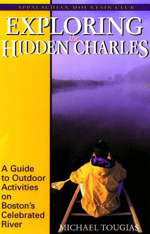 9781878239600: Exploring the Hidden Charles: A Guide to Outdoor Activities on Boston's Celebrated River