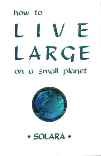 9781878246325: How to Live Large on a Small Planet