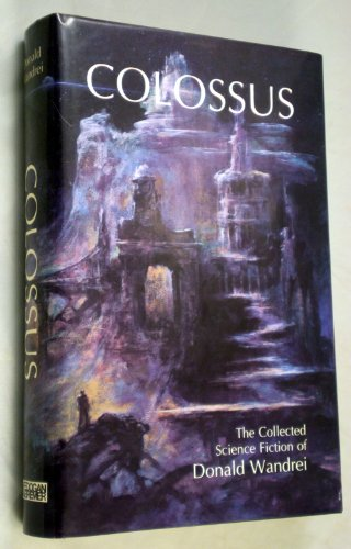 Colossus: The collected science fiction of Donald Wandrei: Wandrei, Donald