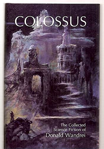 COLOSSUS: The Collected Science Fiction of Donald: Wandrei, Donald (Edited