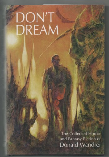Don't Dream: The Collected Horror and Fantasy of Donald Wandrei: Rahman, Philip J. and Dennis E...
