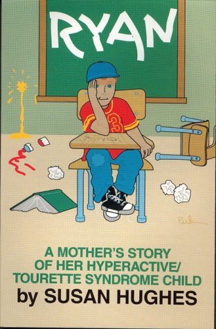 RYAN A Mother's Story of her Hyperactive/Tourette Syndrome Child: Susan Hughes