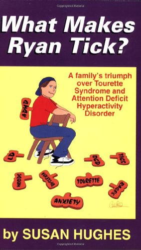 9781878267351: What Makes Ryan Tick: A Family's Triumph over Tourette Syndrome and Attention Deficiency Hyperactivity Disorder