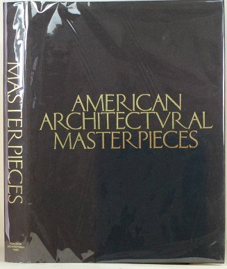 American Architectural Masterpieces. An anthology comprising Masterpieces: Princeton Architectural Press