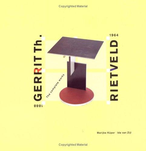 Gerrit Th. Rietveld 1888-1964: The Complete Works: M. Kuper; I.