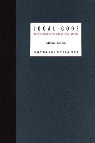 Local Code:: The Constitution of a City at 42 degrees North Latitude: Michael Sorkin