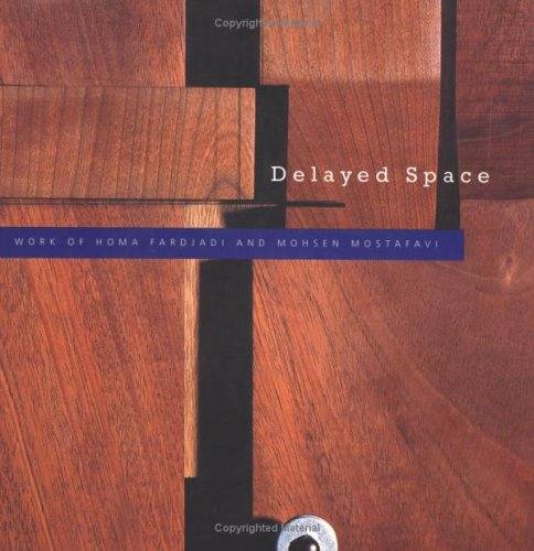 Delayed space : work of Homa Fardjadi and Mohsen Mostafavi.: Fardjadi, Homa & Mohsen Mostafavi.