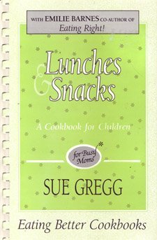 9781878272034: Lunches and Snacks: With Lessons for Children (Eating Better Cookbooks)