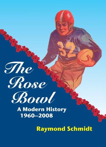 The Rose Bowl: A Modern History, 1960-2008: Raymond Schmidt