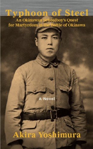 Typhoon of Steel: An Okinawan Schoolboy's Quest for Martyrdom During the Battle of Okinawa (1878282921) by Akira Yoshimura; Translated by Mark Ealey