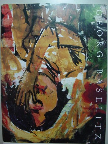 Georg Baselitz: Recent Paintings -- February 14-March 15, 1997: {GEORG BASELITZ} Geoge Baselitz {...