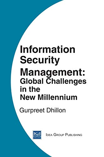 INFORMATION SECURITY MANAGEMENT: GLOBAL CHALLENGES IN THE NEW MILLENNIUM: DHILLON, GURPREET