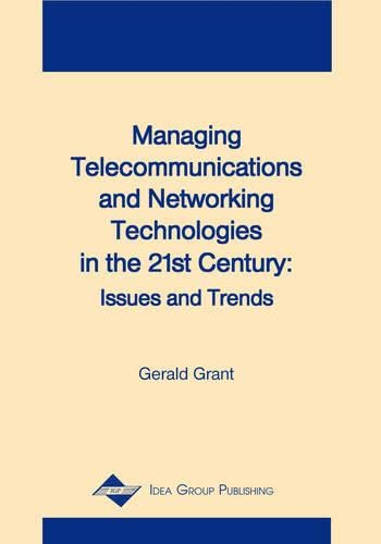 Managing Telecommunications and Networking Technologies in the 21st Century: Issues and Trends (...