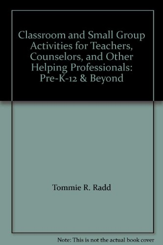 Classroom and Small Group Activities for Teachers, Counselors, and Other Helping Professionals: ...