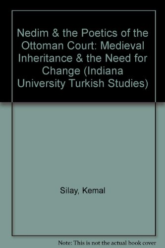 9781878318091: Nedim & the Poetics of the Ottoman Court: Medieval Inheritance & the Need for Change (Indiana University Turkish Studies)