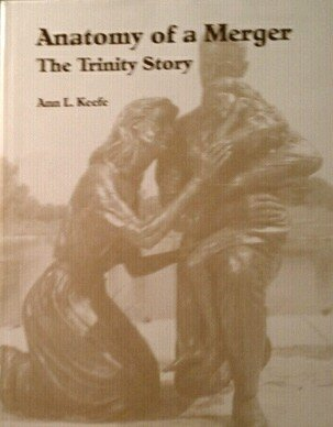 Anatomy of a merger: The Trinity story: Keefe, Ann L