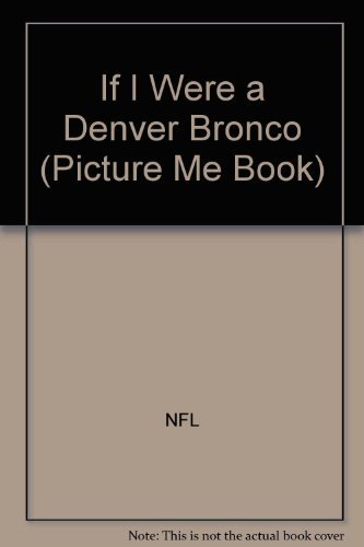 9781878338679: If I Were a Denver Bronco (Picture Me Book)