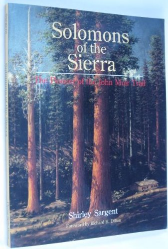 Solomons of the Sierra: The Pioneer of the John Muir Trail: Sargent, Shirley