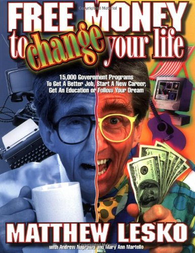 Fee Money to Change Your Life: 15,000 Government Programs to Get a Better Job, Start a New Career...