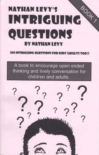 Nathan Levys 100 Intriguing Questions for Kids: (Adults Too!) Book 1: Nathan Levy