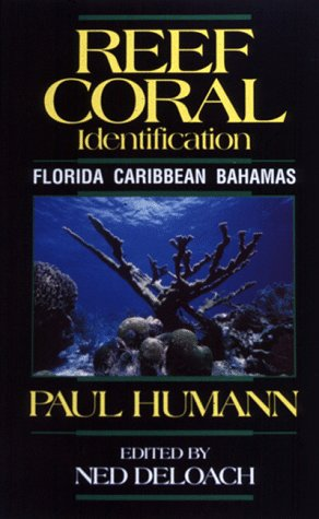 Reef Coral Identification: Florida Caribbean Bahamas Including: Paul Humann