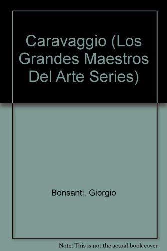 Caravaggio (Los Grandes Maestros Del Arte Series) (Spanish Edition) (9781878351241) by Giorgio Bonsanti