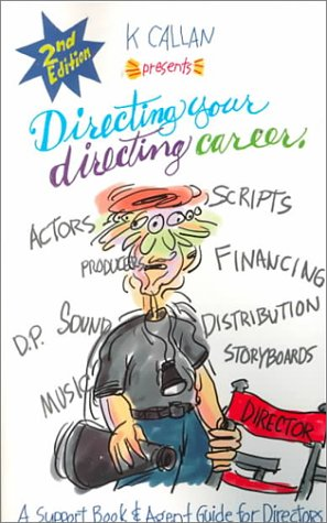 Directing Your Directing Career, Support Book & Agent Guide for Directors: Second Edition: K. ...