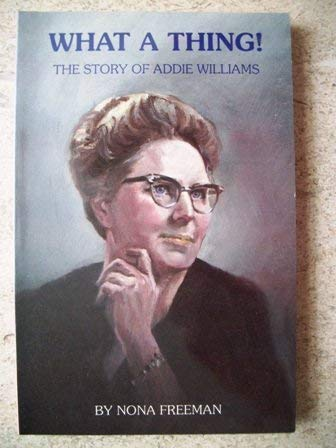 What a Thing! (The Story of Addie Williams) (1878366068) by Nona Freeman