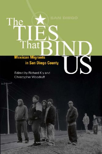The Ties That Bind Us: Mexican Immigrants in San Diego County (U.S.-Mexico Contemporary ...