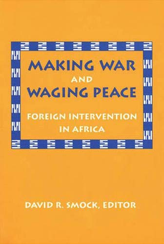 9781878379283: Making War and Waging Peace: Foreign Intervention in Africa
