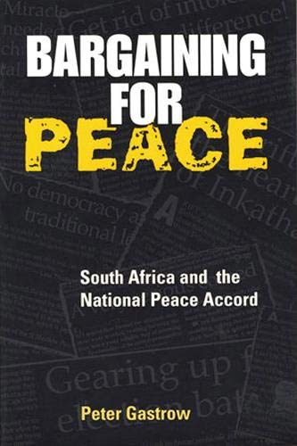 Bargaining for Peace: South Africa and the National Peace Accord: Gastrow, Peter