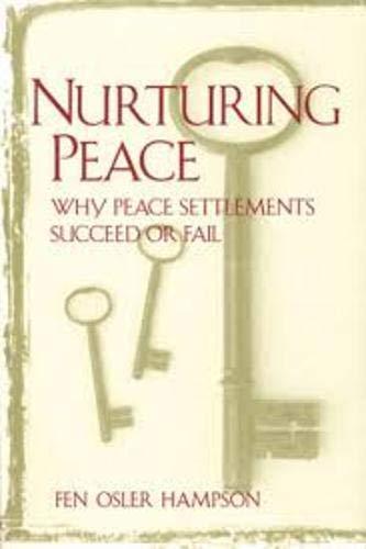Nurturing Peace: Why Peace Settlements Succeed or Fail: Hampson, Fen Osler
