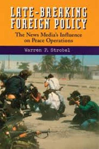 9781878379689: Late-Breaking Foreign Policy: The News Media's Influence on Peace Operations