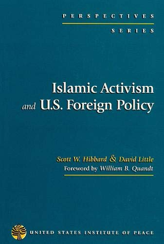 Islamic Activism and U.S. Foreign Policy (Perspectives Series): Scott W. Hibbard, David Little